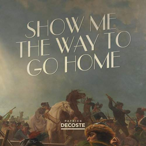 PATRICK DECOSTE -  Show Me The Way To Go