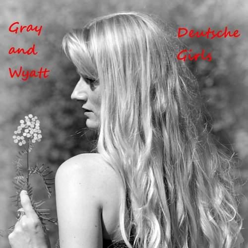 GRAY AND WYATT - Deutsche Girls