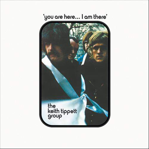 THE KEITH TIPPETT GROUP - You Are Here... I Am There
