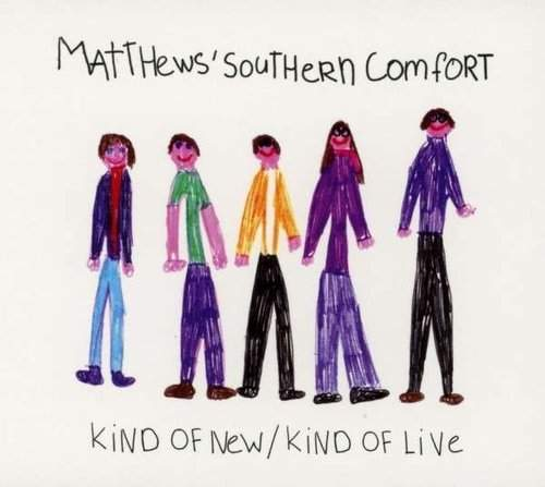 MATTHEWS' SOUTHERN COMFORT -  Kind Of New / Kind Of Live