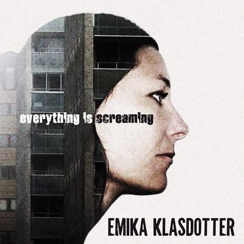EMIKA KLASDOTTER - Everything Is Screaming