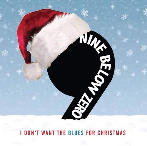 NINE BELOW ZERO - I Don't Want The Blues For Christmas