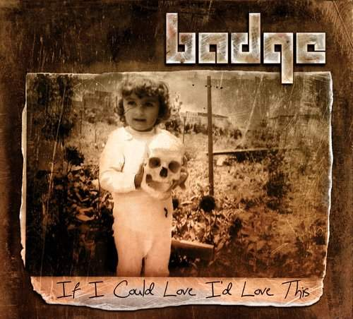 BADGE - If I Could Love I'd Love This