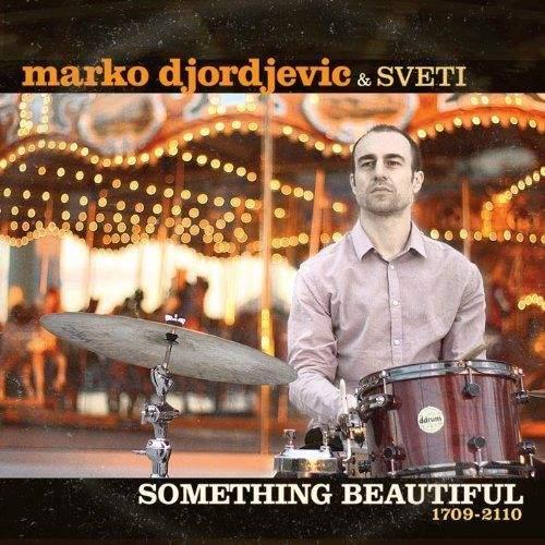 MARKO DJORDJEVIC & SVETI - Something Beautiful (1709-2110)
