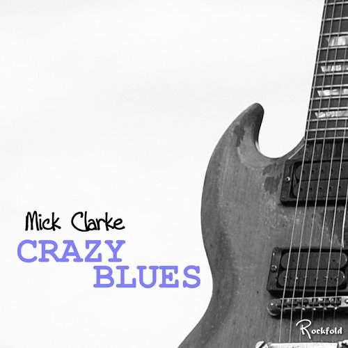 MICK CLARKE - Crazy Blues