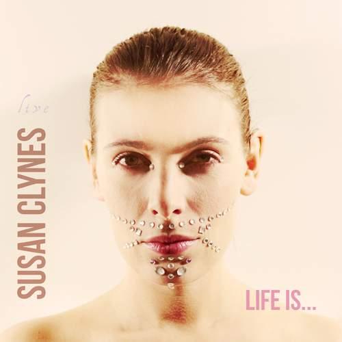 SUSAN CLYNES - Life Is...