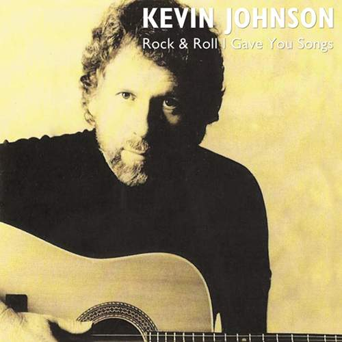KEVIN JOHNSON - Rock & Roll I Gave You Songs