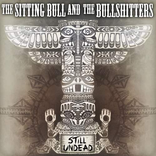 THE SITTING BULL And The BULLSHITTERS - Still Undead