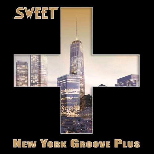 SWEET – New York Groove Plus
