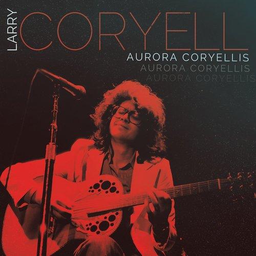 LARRY CORYELL - Aurora Coryellis