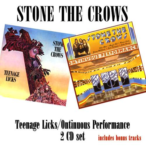 STONE THE CROWS - Teenage Licks / Ontinuous Performance