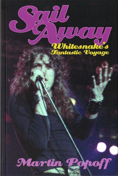 Martin Popoff: Sail Away - Whitesnake's Fantastic Voyage