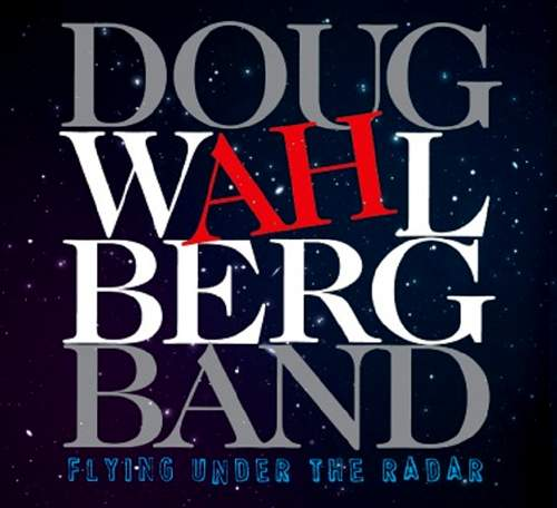DOUG WAHLBERG BAND - Flying Under The Radar