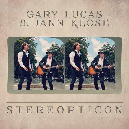 GARY LUCAS & JANN KLOSE – Stereopticon
