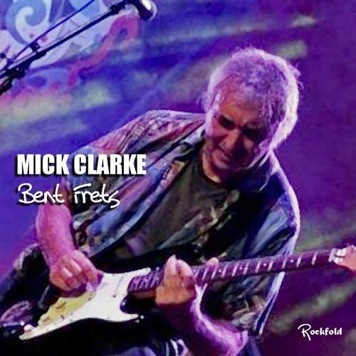 MICK CLARKE - Bent Frets
