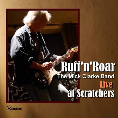 THE MICK CLARKE BAND - Ruff 'n' Roar - Live At Scratchers