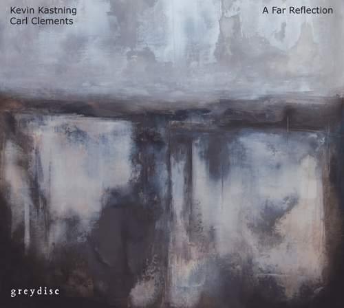 KEVIN KASTNING & CARL CLEMENTS - A Far Reflection