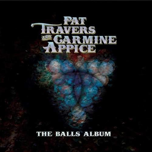 PAT TRAVERS & CARMINE APPICE – The Balls Album