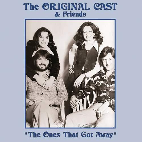 THE ORIGINAL CAST & FRIENDS - The Ones That Got Away