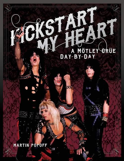 Martin Popoff: Kickstart My Heart - A Mötley Crüe Day By Day
