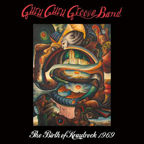 GURU GURU GROOVE BAND - The Birth Of Krautrock 1969