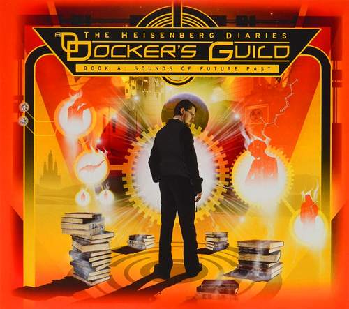 DOCKER'S GUILD - The Heisenberg Diaries - Book A: Sounds Of Future Past