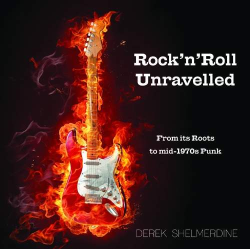Derek Shelmerdine: Rock 'n' Roll Unravelled