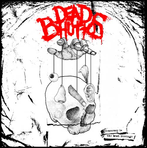 DEAD BHUTTOS - Democracy Is The Best Revenge