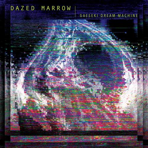 DAZED MARROW - Gaeseki Dream Machine