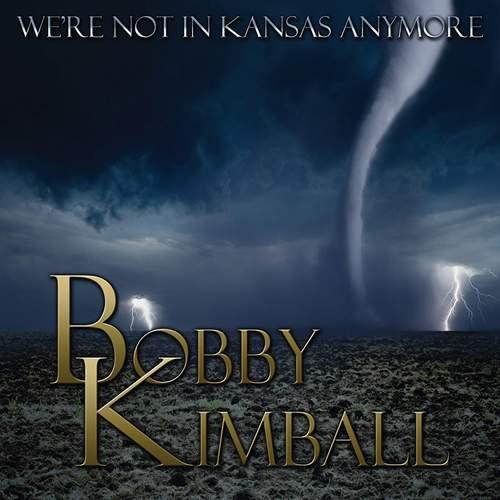 BOBBY KIMBALL - We're Not In Kansas Anymore