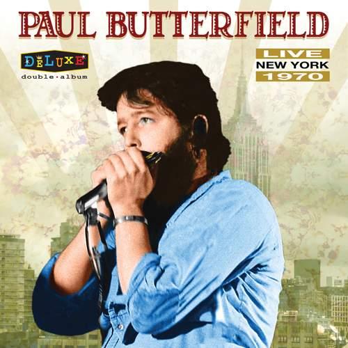 PAUL BUTTERFIELD - Live New York 1970