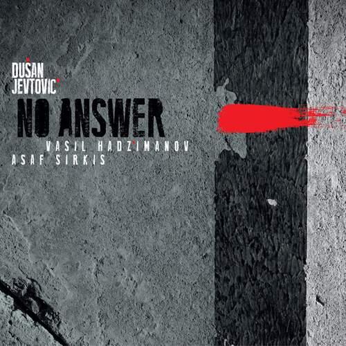 DUŠAN JEVTOVIĆ - No Answer