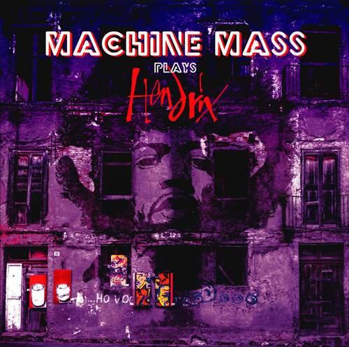 MACHINE MASS - Plays Hendrix