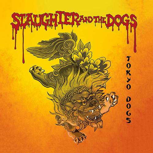 SLAUGHTER AND THE DOGS - Tokyo Dogs