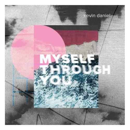 KEVIN DANIEL - Myself Through You