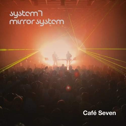 SYSTEM 7 / MIRROR SYSTEM - Café Seven