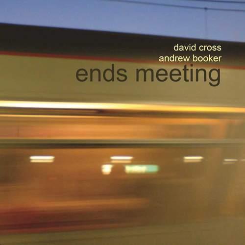 DAVID CROSS & ANDREW BOOKER - Ends Meeting