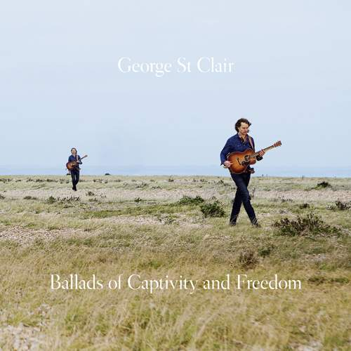 GEORGE ST. CLAIR - Ballads Of Captivity And Freedom