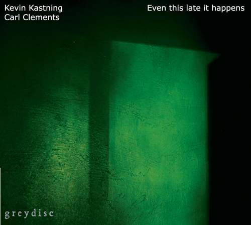 KEVIN KASTNING & CARL CLEMENTS - Even This Late It Happens