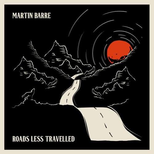 MARTIN BARRE - Roads Less Travelled