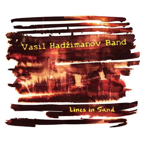 VASIL HADŽIMANOV BAND - Lines In Sand