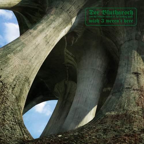DER BLUTHARSCH - Wish I Weren't Here
