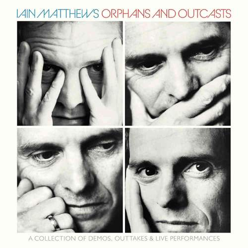 IAIN MATTHEWS - Orphans And Outcasts