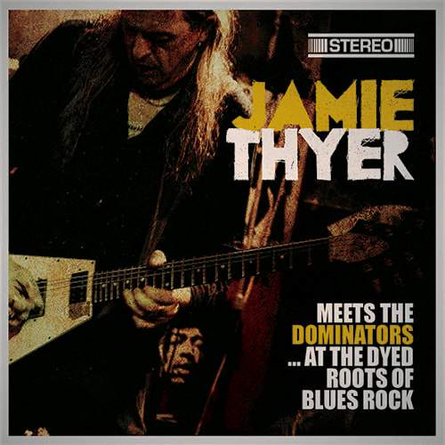 JAMIE THYER - Meets The Dominators ...At The Dyed Roots Of Blues Rock