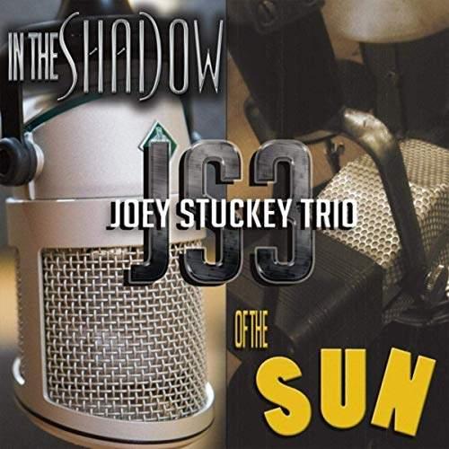 JOEY STUCKEY TRIO - In The Shadow Of The Sun